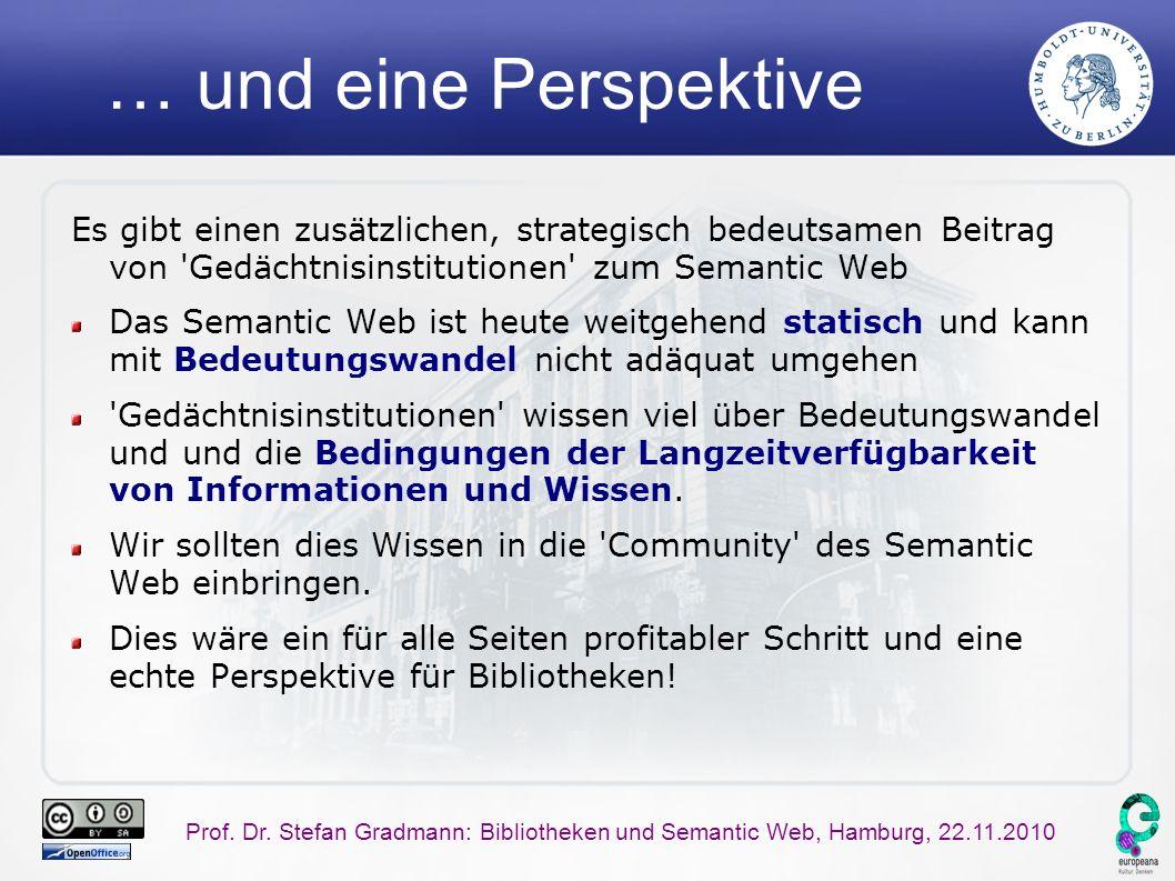 Prof. Dr. Stefan Gradmann: Bibliotheken und Semantic Web, Hamburg, 22.11.2010 … und eine Perspektive Es gibt einen zusätzlichen, strategisch bedeutsam