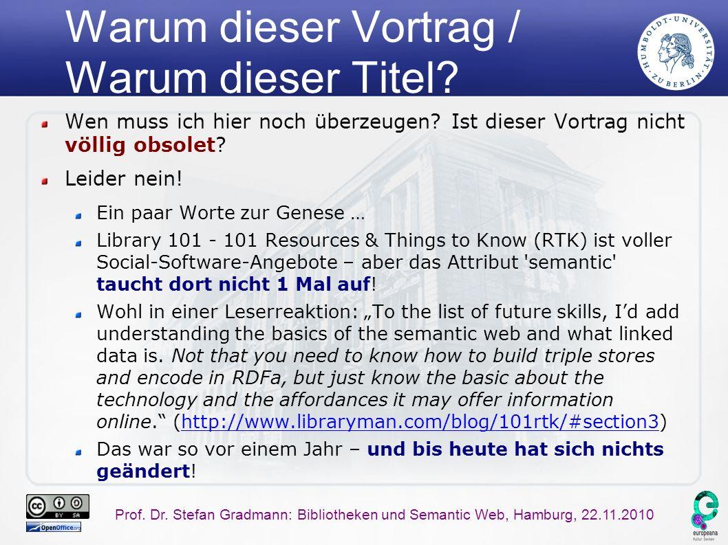 Prof. Dr. Stefan Gradmann: Bibliotheken und Semantic Web, Hamburg, 22.11.2010 Warum dieser Vortrag / Warum dieser Titel? Wen muss ich hier noch überze