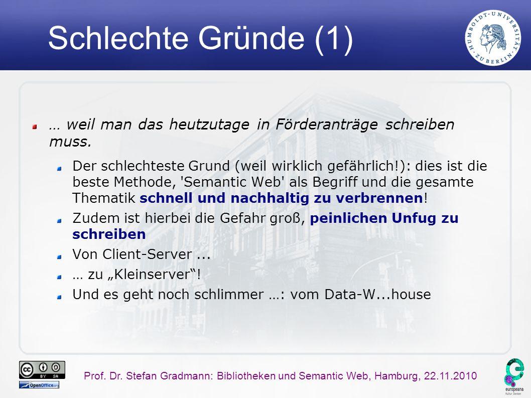 Prof. Dr. Stefan Gradmann: Bibliotheken und Semantic Web, Hamburg, 22.11.2010 Schlechte Gründe (1) … weil man das heutzutage in Förderanträge schreibe