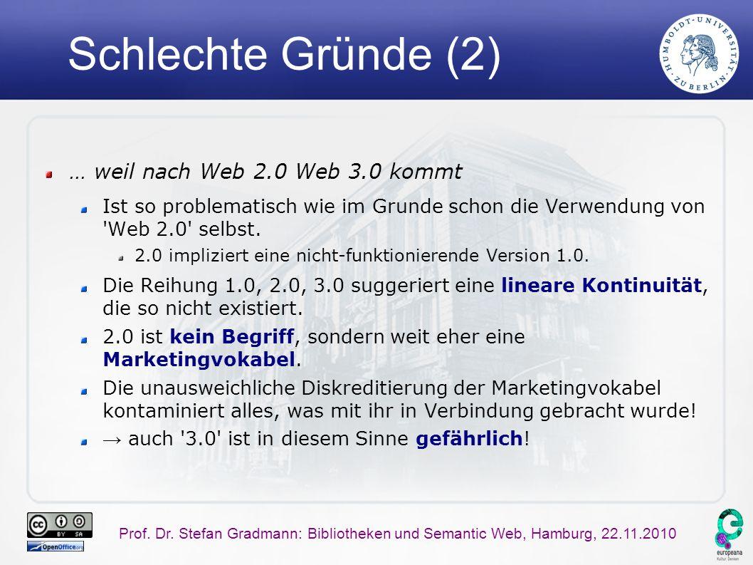 Prof. Dr. Stefan Gradmann: Bibliotheken und Semantic Web, Hamburg, 22.11.2010 Schlechte Gründe (2) … weil nach Web 2.0 Web 3.0 kommt Ist so problemati