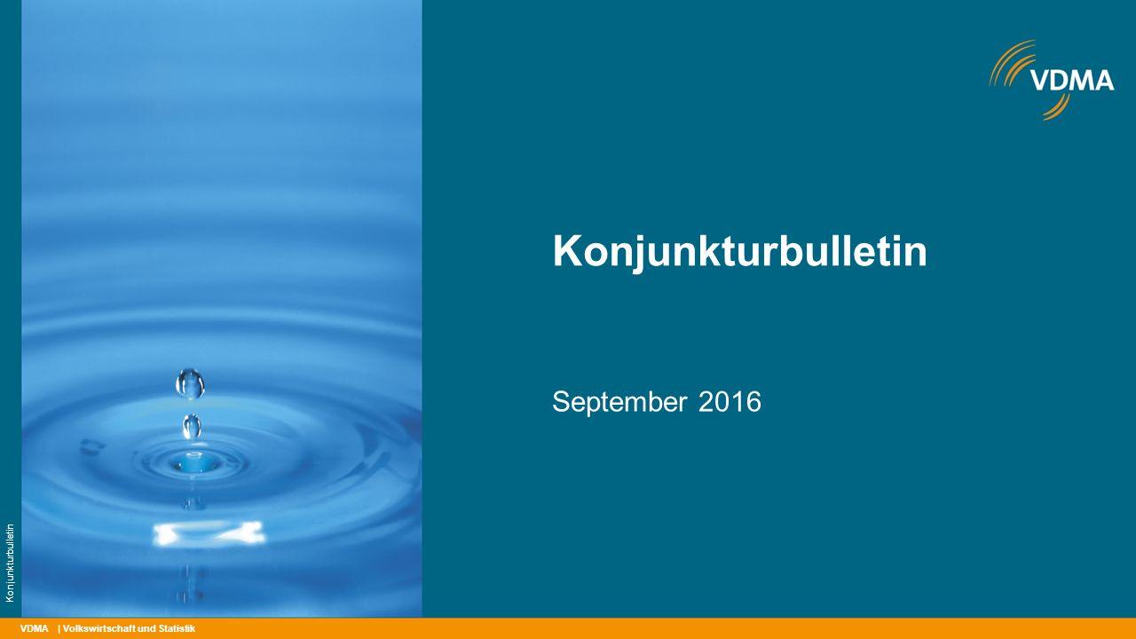 VDMA Konjunkturbulletin September 2016 | Volkswirtschaft und Statistik Konjunkturbulletin