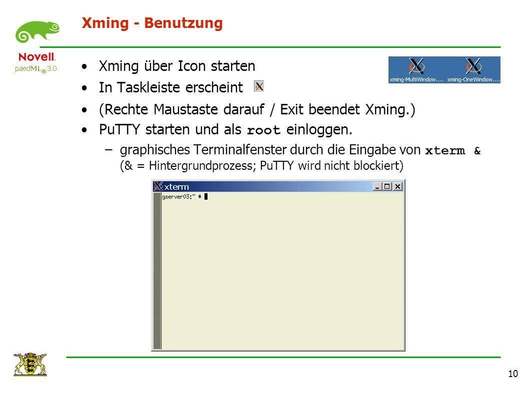 10 Xming - Benutzung Xming über Icon starten In Taskleiste erscheint (Rechte Maustaste darauf / Exit beendet Xming.) PuTTY starten und als root einlog
