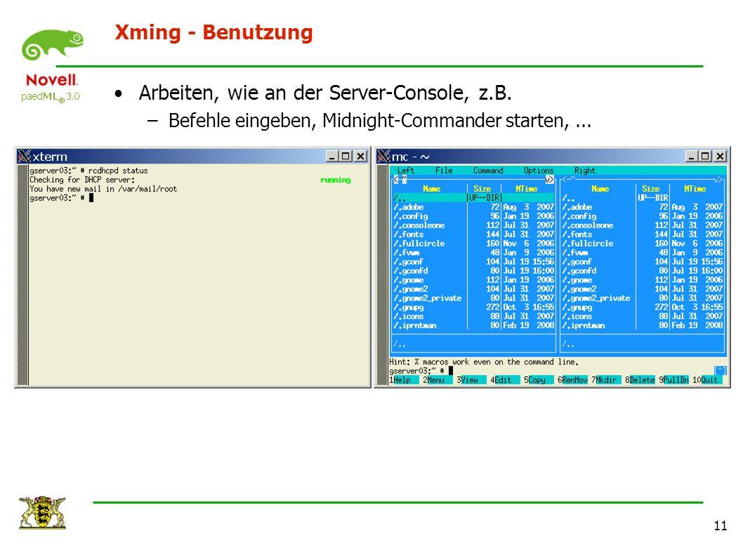11 Xming - Benutzung Arbeiten, wie an der Server-Console, z.B. –Befehle eingeben, Midnight-Commander starten,...