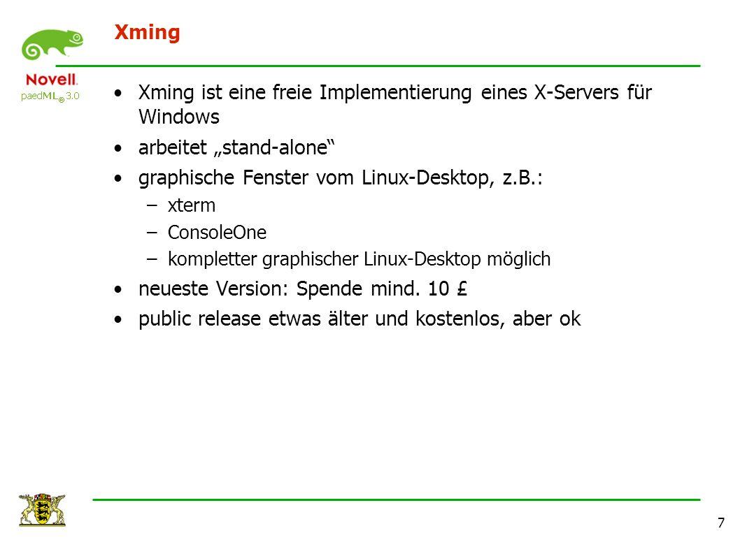 """7 Xming Xming ist eine freie Implementierung eines X-Servers für Windows arbeitet """"stand-alone"""" graphische Fenster vom Linux-Desktop, z.B.: –xterm –Co"""