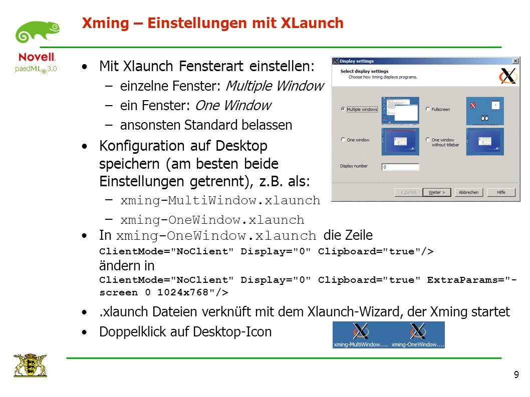 9 Xming – Einstellungen mit XLaunch Mit Xlaunch Fensterart einstellen: –einzelne Fenster: Multiple Window –ein Fenster: One Window –ansonsten Standard