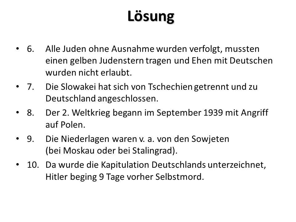 Lösung 6.Alle Juden ohne Ausnahme wurden verfolgt, mussten einen gelben Judenstern tragen und Ehen mit Deutschen wurden nicht erlaubt.