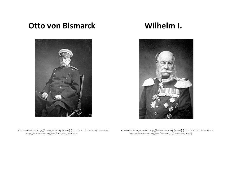 Otto von BismarckWilhelm I. AUTOR NEZNÁMÝ. http://sk.wikipedia.org [online].