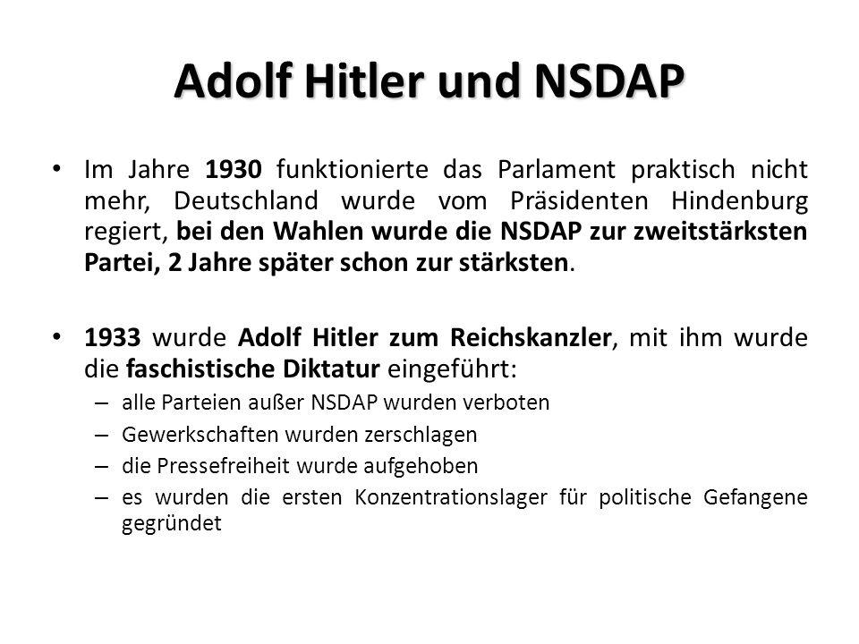 Adolf Hitler und NSDAP Im Jahre 1930 funktionierte das Parlament praktisch nicht mehr, Deutschland wurde vom Präsidenten Hindenburg regiert, bei den Wahlen wurde die NSDAP zur zweitstärksten Partei, 2 Jahre später schon zur stärksten.