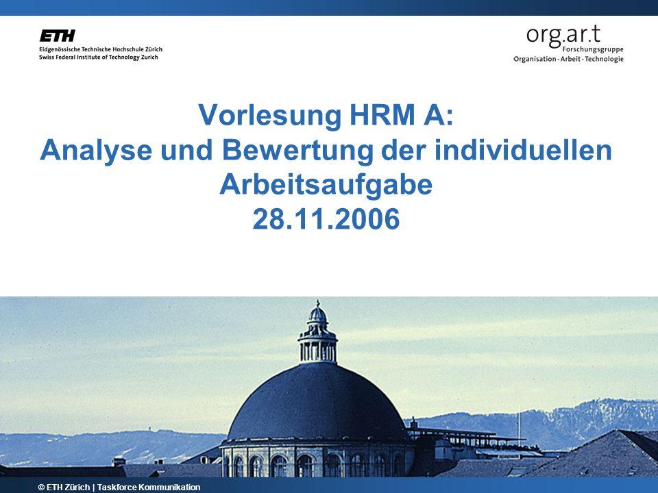 Vorlesung HRM A: Analyse und Bewertung der individuellen Arbeitsaufgabe 28.11.2006 © ETH Zürich | Taskforce Kommunikation