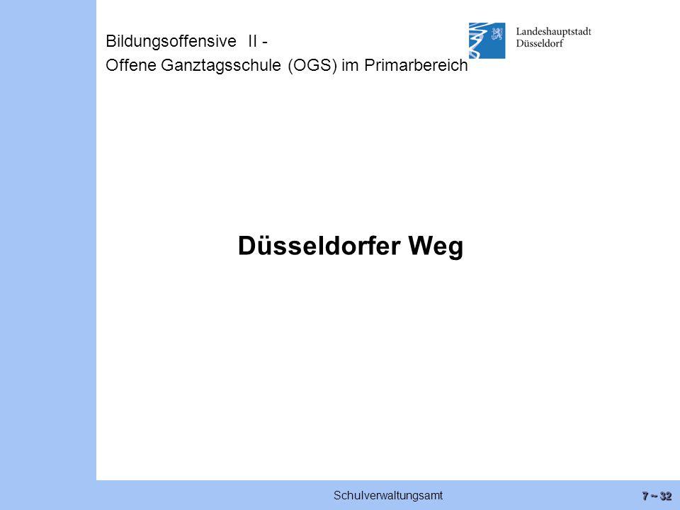 7 ~ 32 Schulverwaltungsamt Düsseldorfer Weg Bildungsoffensive II - Offene Ganztagsschule (OGS) im Primarbereich