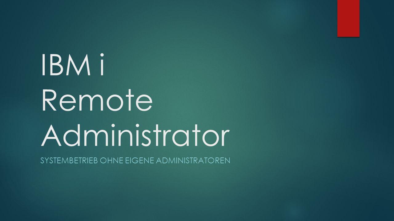 IBM i Remote Administrator SYSTEMBETRIEB OHNE EIGENE ADMINISTRATOREN