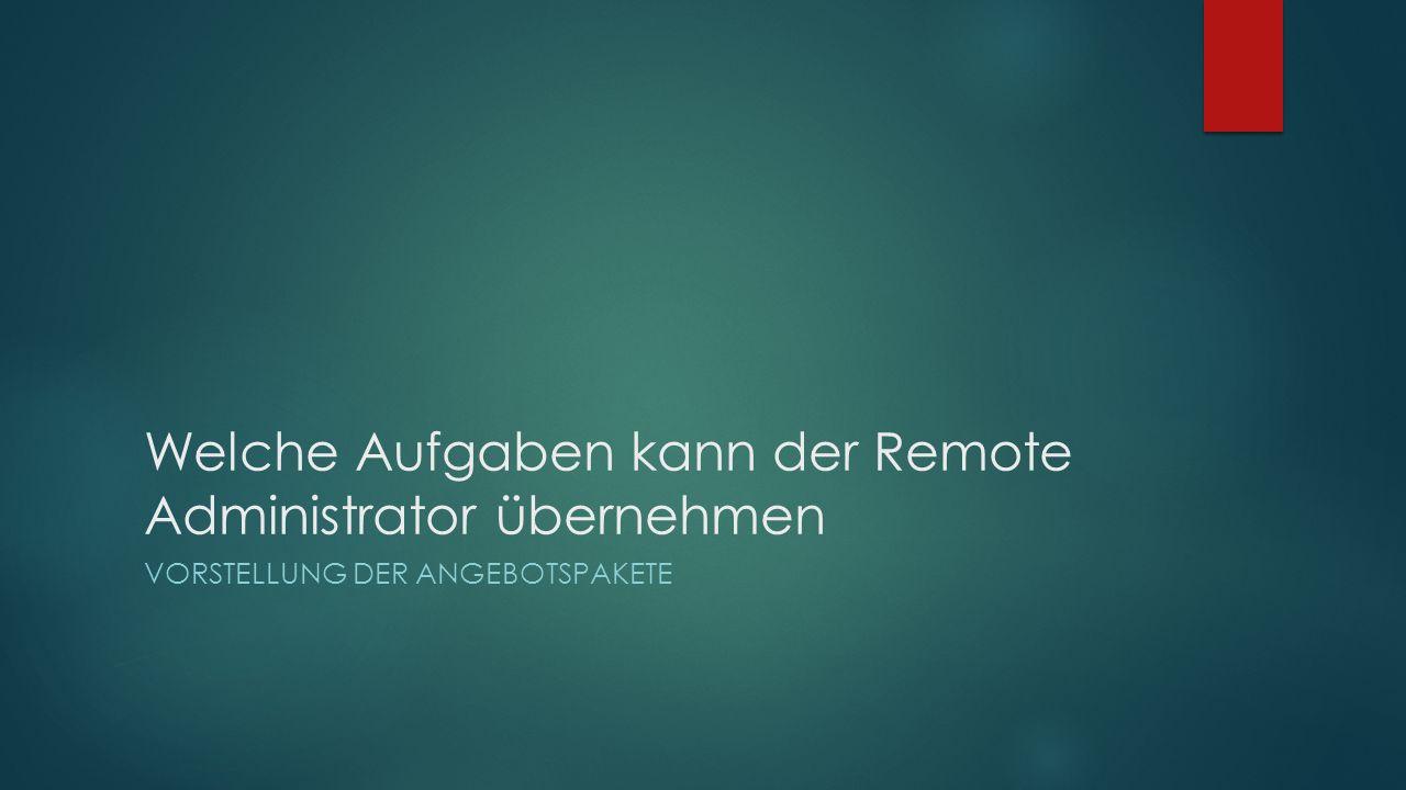 Welche Aufgaben kann der Remote Administrator übernehmen VORSTELLUNG DER ANGEBOTSPAKETE