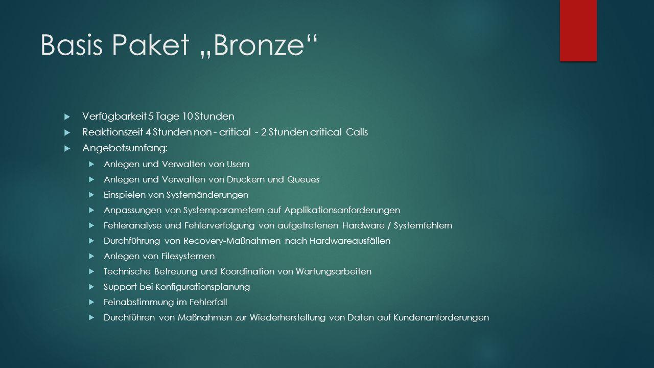 """Basis Paket """"Bronze""""  Verfügbarkeit 5 Tage 10 Stunden  Reaktionszeit 4 Stunden non - critical - 2 Stunden critical Calls  Angebotsumfang:  Anlegen"""