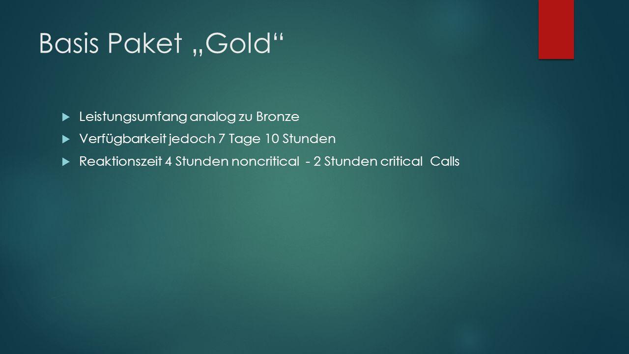 """Basis Paket """"Gold""""  Leistungsumfang analog zu Bronze  Verfügbarkeit jedoch 7 Tage 10 Stunden  Reaktionszeit 4 Stunden noncritical - 2 Stunden criti"""