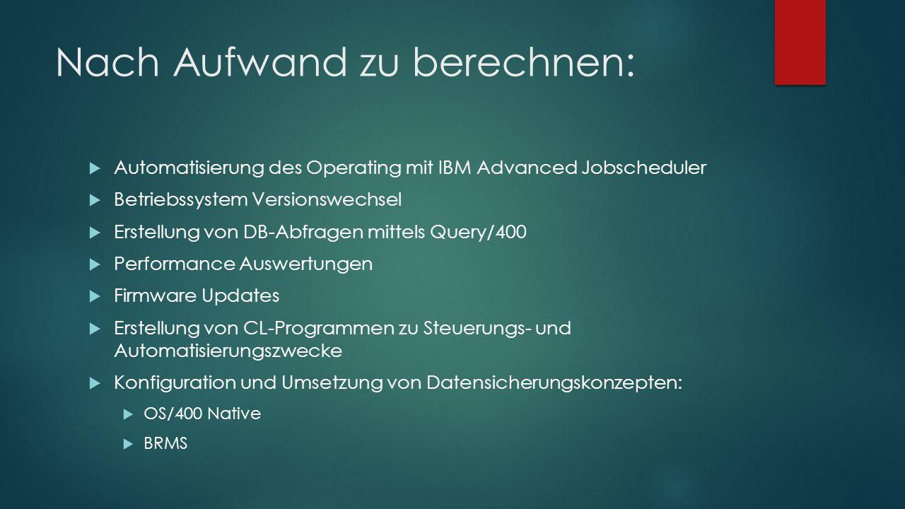 Nach Aufwand zu berechnen:  Automatisierung des Operating mit IBM Advanced Jobscheduler  Betriebssystem Versionswechsel  Erstellung von DB-Abfragen
