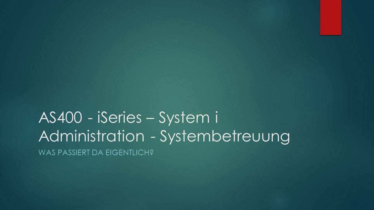 AS400 - iSeries – System i Administration- Systembetreuung WAS PASSIERT DA EIGENTLICH