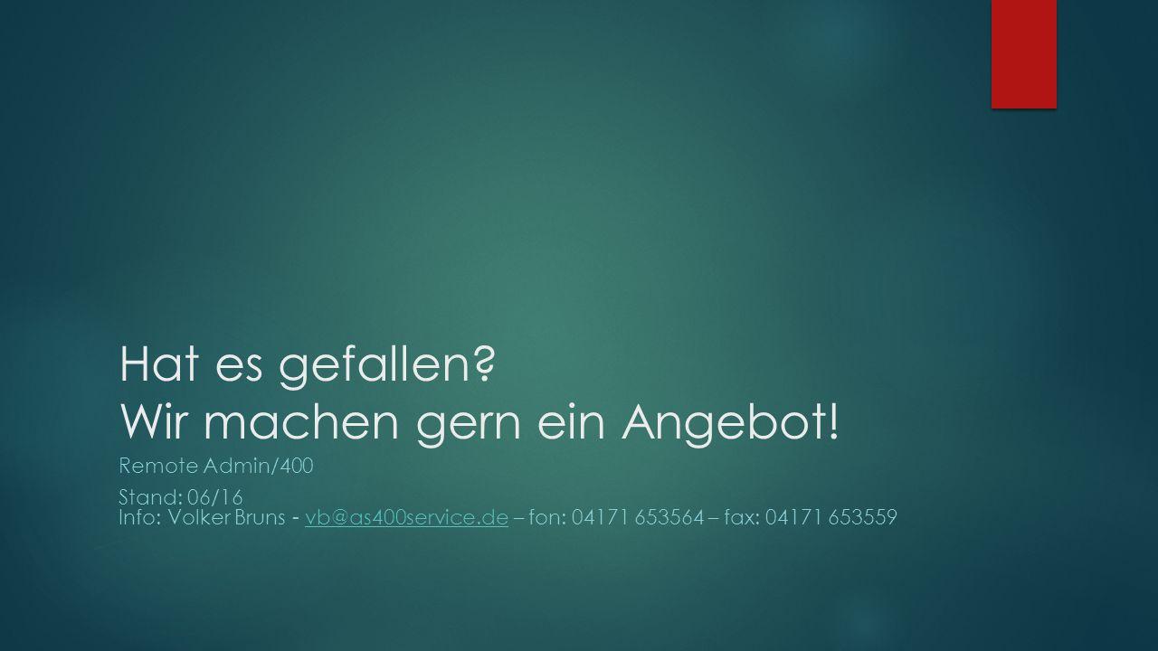 Hat es gefallen? Wir machen gern ein Angebot! Remote Admin/400 Stand: 06/16 Info: Volker Bruns - vb@as400service.de – fon: 04171 653564 – fax: 04171 6