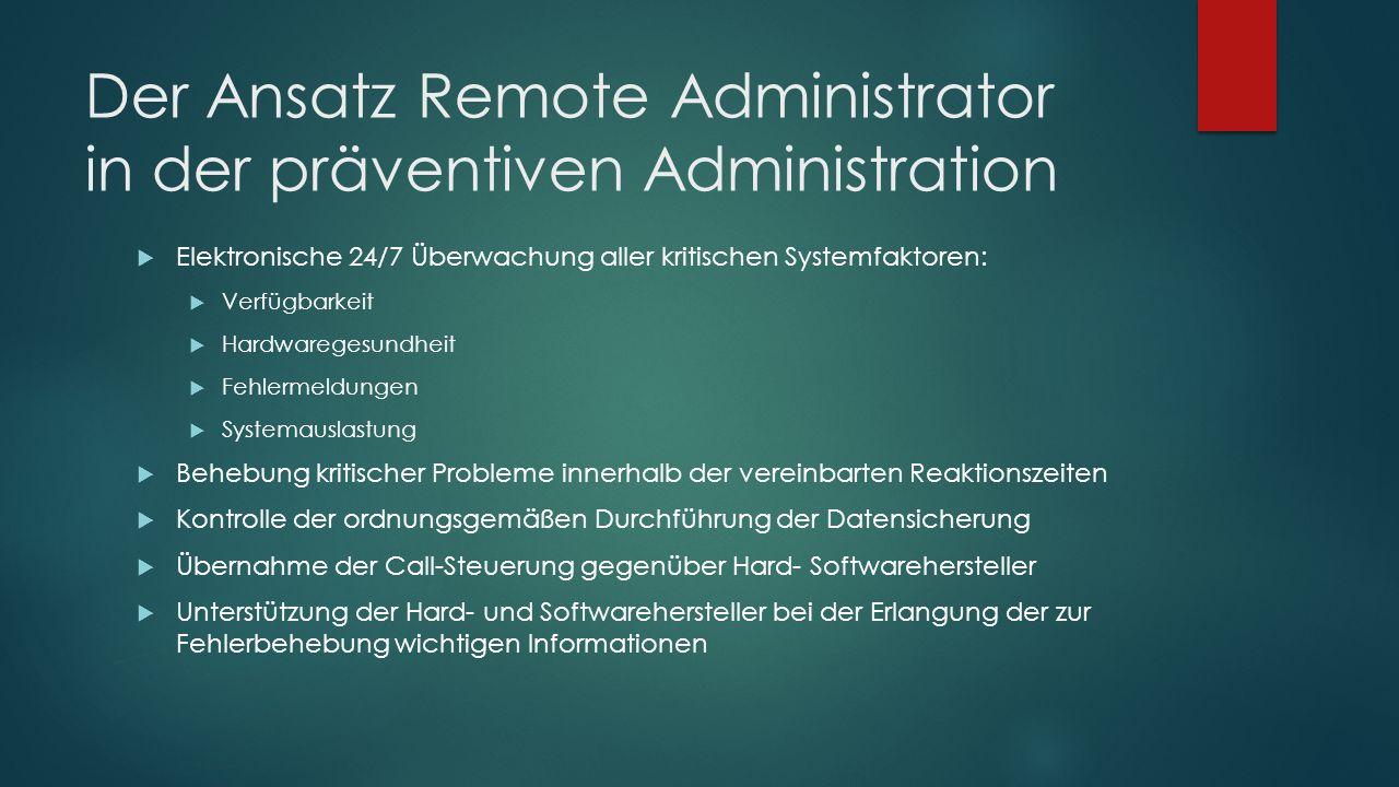 Der Ansatz Remote Administrator in der präventiven Administration  Elektronische 24/7 Überwachung aller kritischen Systemfaktoren:  Verfügbarkeit 