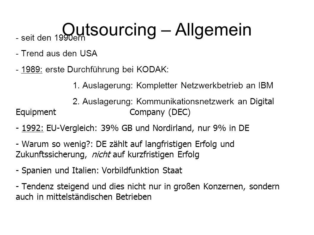 Outsourcing – Allgemein - seit den 1990ern - Trend aus den USA - 1989: erste Durchführung bei KODAK: 1. Auslagerung: Kompletter Netzwerkbetrieb an IBM