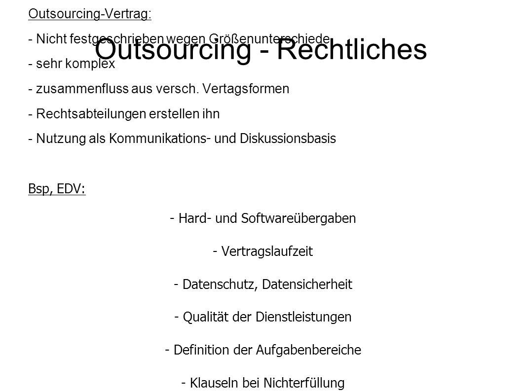 Outsourcing - Rechtliches Outsourcing-Vertrag: - Nicht festgeschrieben wegen Größenunterschiede - sehr komplex - zusammenfluss aus versch. Vertagsform