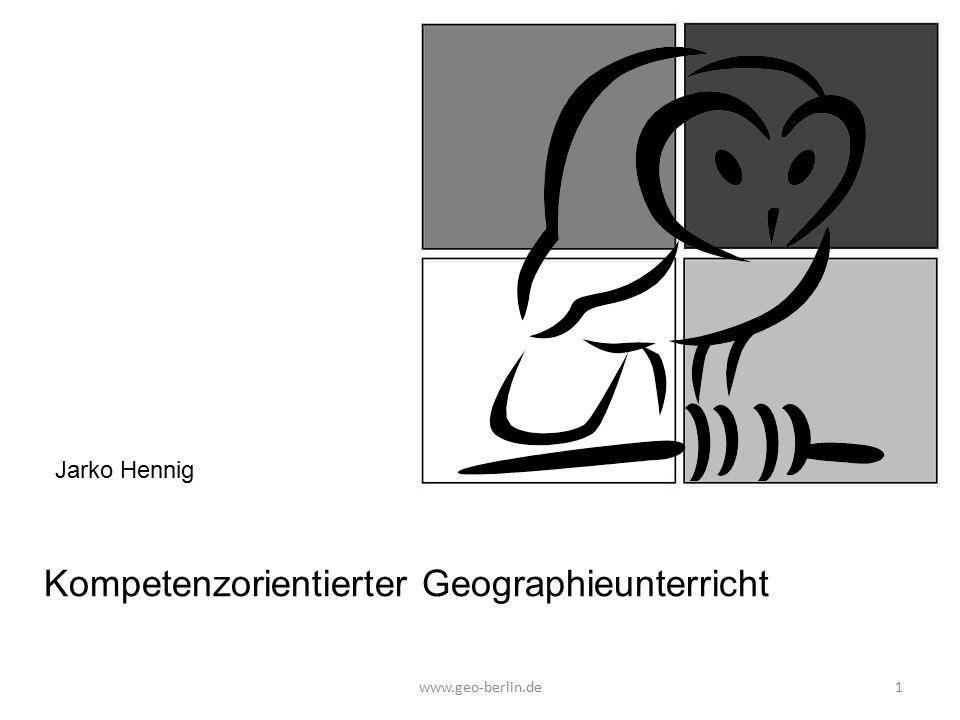 Kompetenzorientierter Geographieunterricht www.geo-berlin.de 1 Jarko Hennig