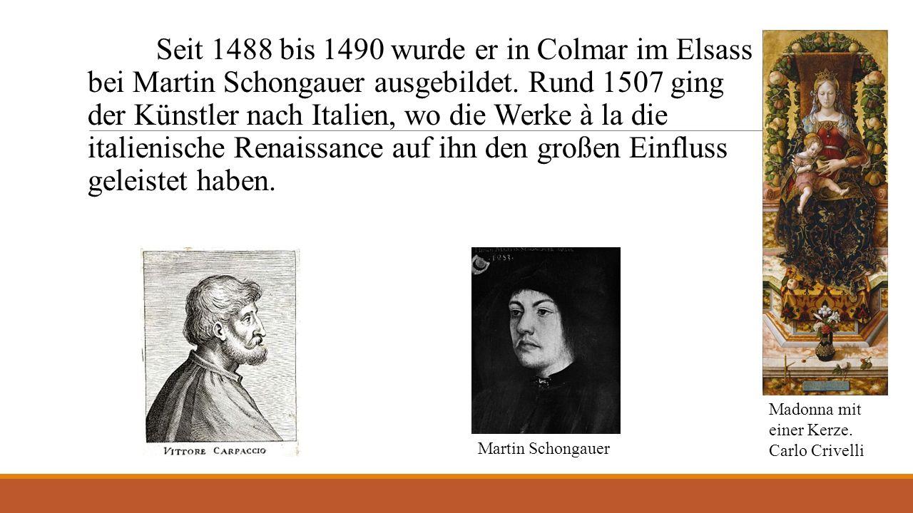 Seit 1488 bis 1490 wurde er in Colmar im Elsass bei Martin Schongauer ausgebildet.
