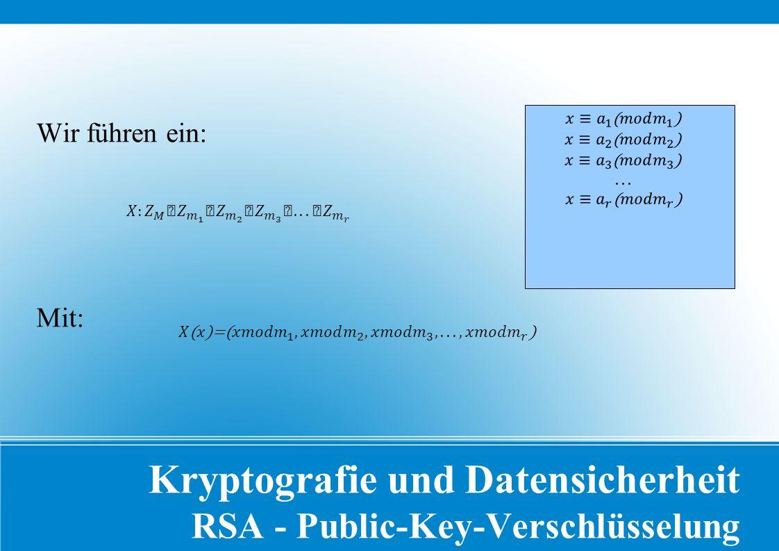 Kryptografie und Datensicherheit RSA - Public-Key-Verschlüsselung Wir führen ein: Mit: