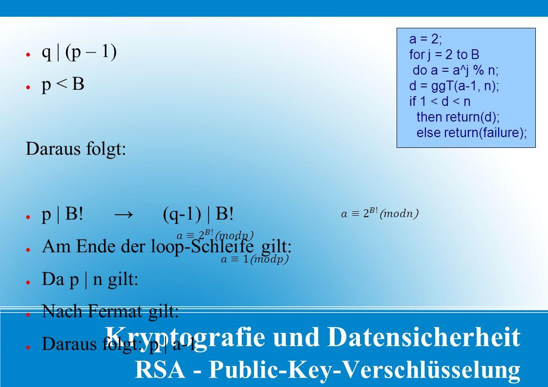 Kryptografie und Datensicherheit RSA - Public-Key-Verschlüsselung Es gilt: ● q | (p – 1) ● p < B Daraus folgt: ● p | B.