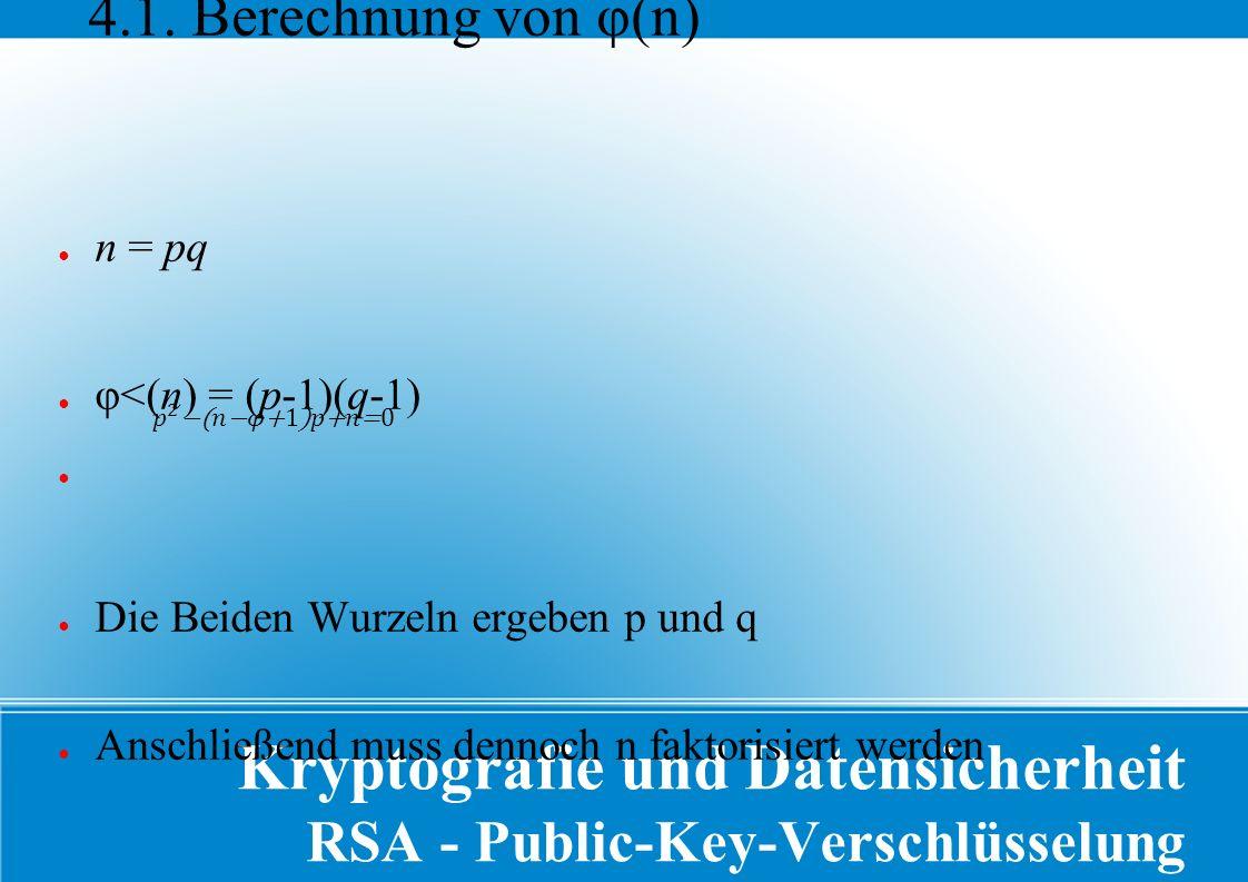 Kryptografie und Datensicherheit RSA - Public-Key-Verschlüsselung 4.1.