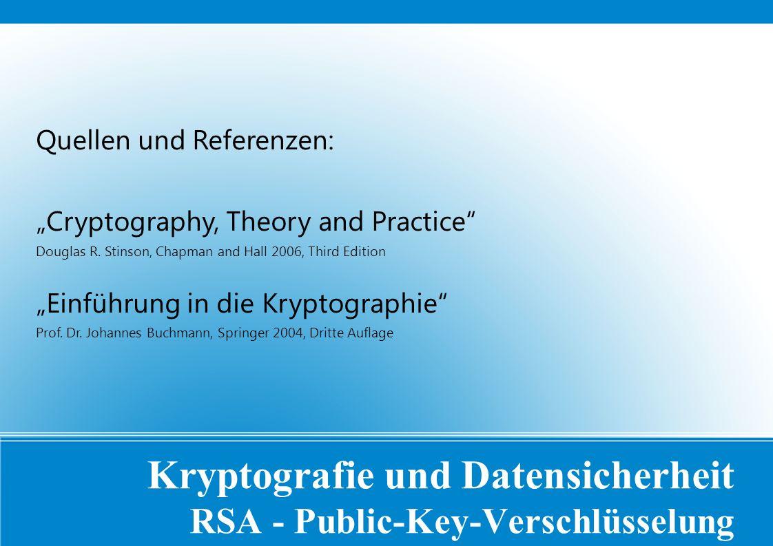 """Kryptografie und Datensicherheit RSA - Public-Key-Verschlüsselung Quellen und Referenzen: """"Cryptography, Theory and Practice Douglas R."""