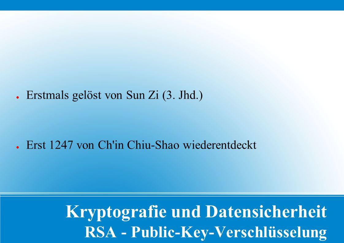 Kryptografie und Datensicherheit RSA - Public-Key-Verschlüsselung ● Erstmals gelöst von Sun Zi (3.
