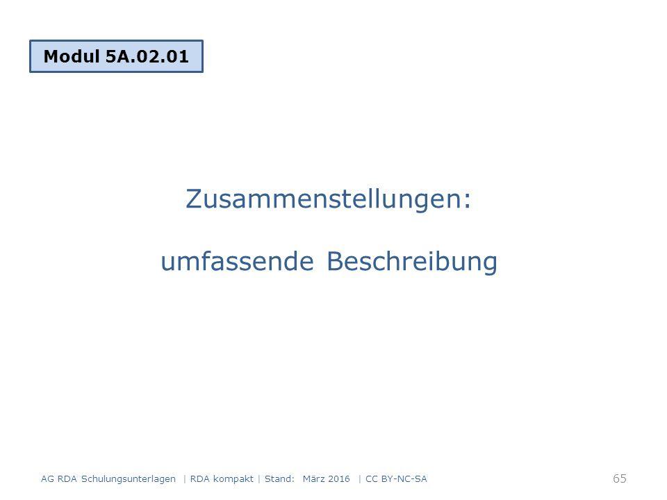 Zusammenstellungen: umfassende Beschreibung Modul 5A.02.01 65 AG RDA Schulungsunterlagen | RDA kompakt | Stand: März 2016 | CC BY-NC-SA