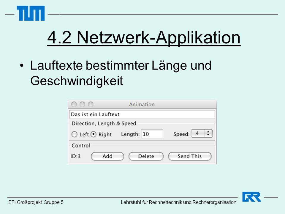 ETI-Großprojekt Gruppe 5 4.2 Netzwerk-Applikation Lauftexte bestimmter Länge und Geschwindigkeit Lehrstuhl für Rechnertechnik und Rechnerorganisation