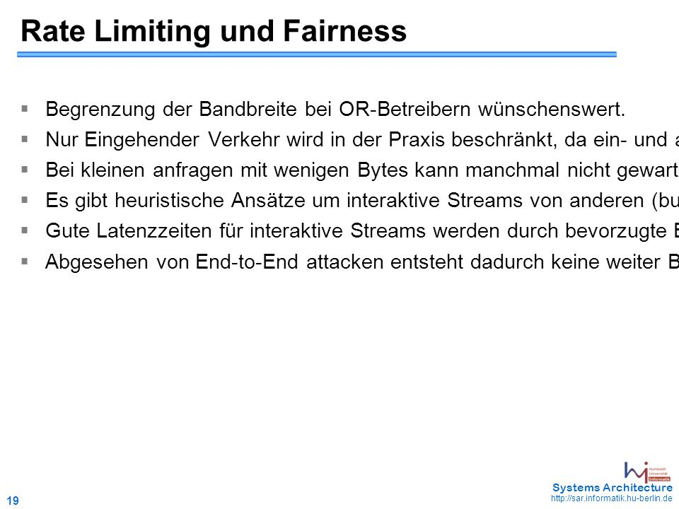19 May 2006 - 19 Systems Architecture http://sar.informatik.hu-berlin.de Rate Limiting und Fairness  Begrenzung der Bandbreite bei OR-Betreibern wünschenswert.