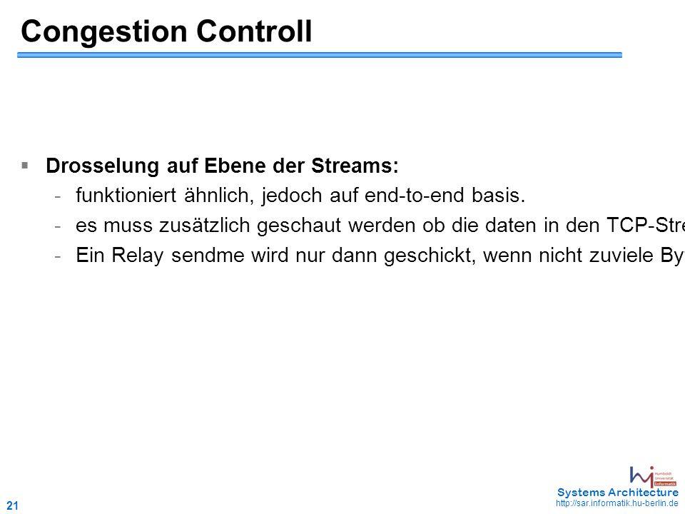 21 May 2006 - 21 Systems Architecture http://sar.informatik.hu-berlin.de Congestion Controll  Drosselung auf Ebene der Streams: -funktioniert ähnlich, jedoch auf end-to-end basis.