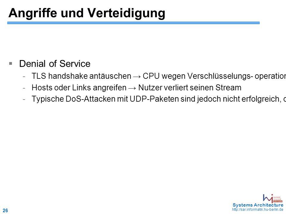26 May 2006 - 26 Systems Architecture http://sar.informatik.hu-berlin.de Angriffe und Verteidigung  Denial of Service - TLS handshake antäuschen → CPU wegen Verschlüsselungs- operationen ausgelastet - Hosts oder Links angreifen → Nutzer verliert seinen Stream -Typische DoS-Attacken mit UDP-Paketen sind jedoch nicht erfolgreich, da TOR nur korrekt geformte TCP-Streams transportiert