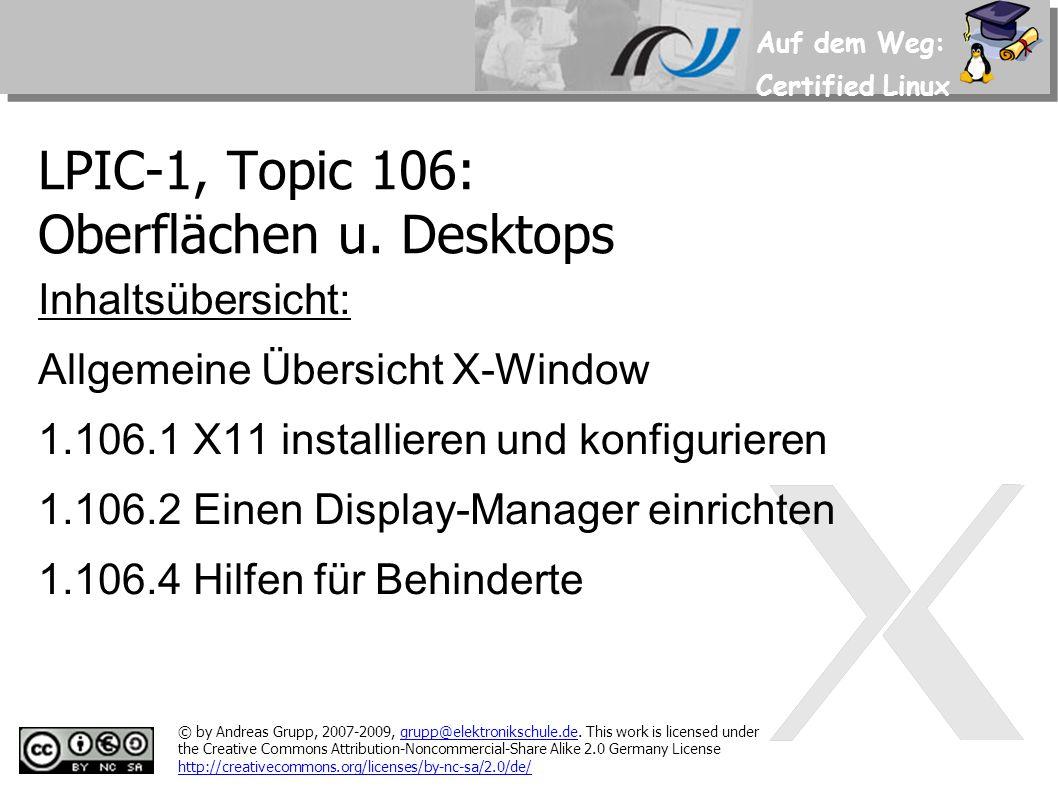 Auf dem Weg: Certified Linux Beispiel für Grafikkarte und Monitor 1.106.1 Section Device BoardName 3D Rage Pro AGP 1X/2X BusID 1:0:0 Driver ati Identifier Karte1 Option XaaNoPixmapCache on VendorName ATI EndSection Section Monitor DisplaySize 0 0 HorizSync 20-50 Identifier Monitor1 ModelName 9070S Option DPMS VendorName EIZO VertRefresh 50-90 UseModes MeineModes EndSection Referenz auf eine Modes-Section in der genaue Modelines für den Monitor definiert werden (vor allem für ältere Monitore notwendig)