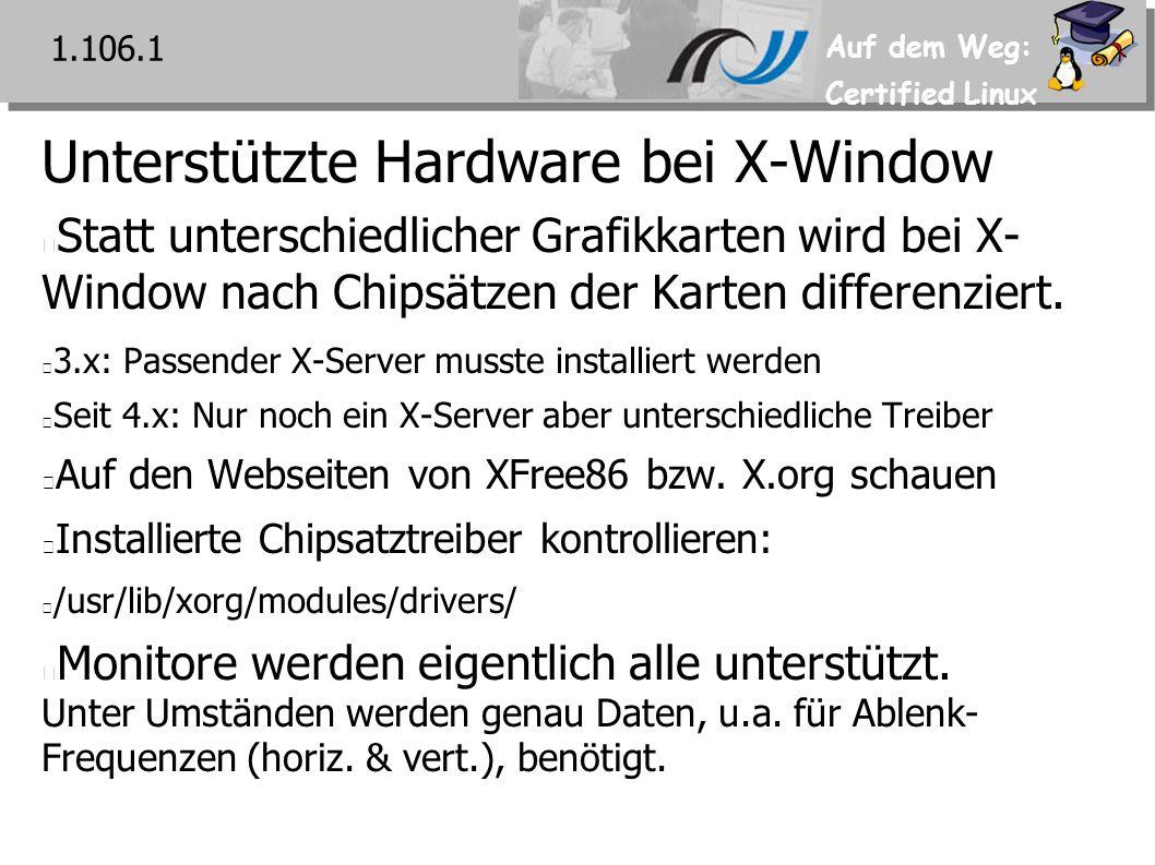 Auf dem Weg: Certified Linux Unterstützte Hardware bei X-Window Statt unterschiedlicher Grafikkarten wird bei X- Window nach Chipsätzen der Karten differenziert.