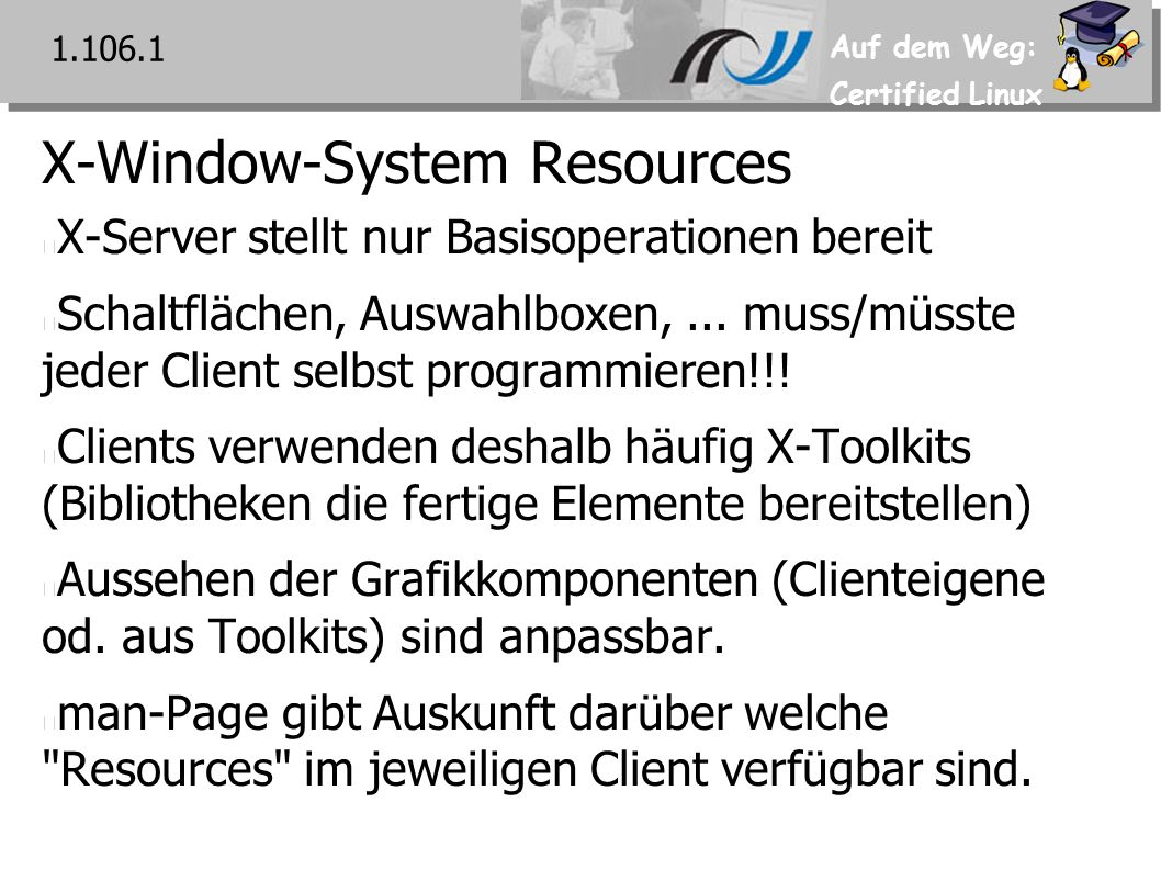 Auf dem Weg: Certified Linux X-Window-System Resources X-Server stellt nur Basisoperationen bereit Schaltflächen, Auswahlboxen,...