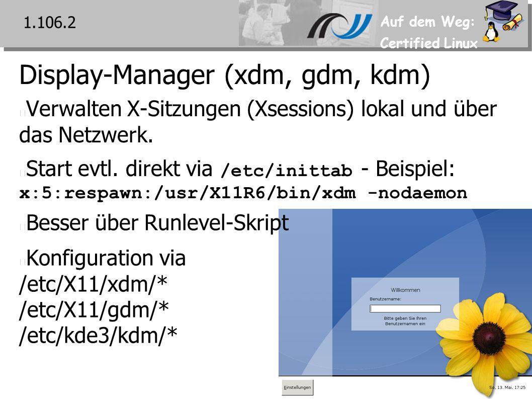 Auf dem Weg: Certified Linux Display-Manager (xdm, gdm, kdm) 1.106.2 Verwalten X-Sitzungen (Xsessions) lokal und über das Netzwerk.