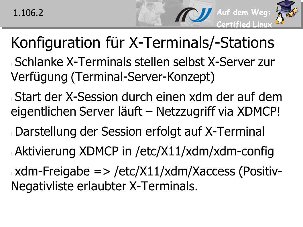 Auf dem Weg: Certified Linux Konfiguration für X-Terminals/-Stations Schlanke X-Terminals stellen selbst X-Server zur Verfügung (Terminal-Server-Konzept) Start der X-Session durch einen xdm der auf dem eigentlichen Server läuft – Netzzugriff via XDMCP.