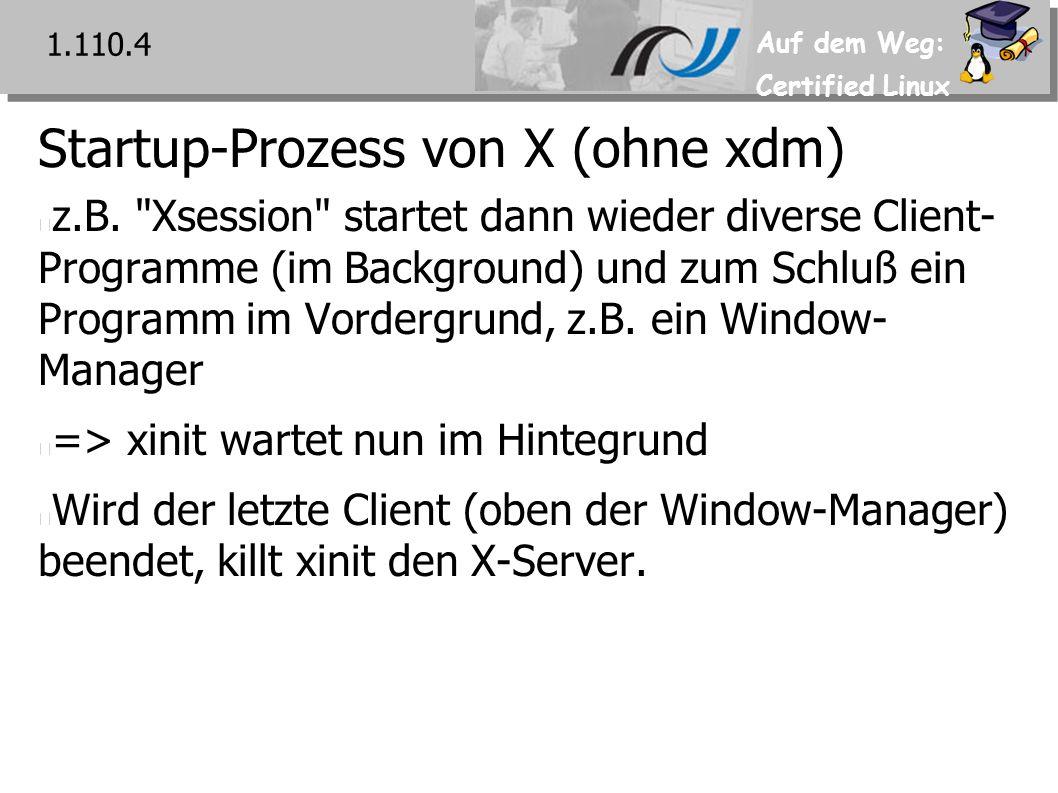 Auf dem Weg: Certified Linux Startup-Prozess von X (ohne xdm) z.B.
