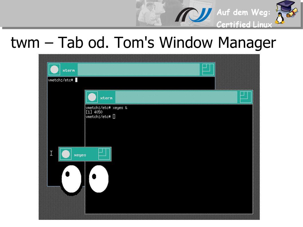 Auf dem Weg: Certified Linux Scheinbare Architektur von X Tastatur Maus Monitor X-Server X-Client Window- Manager als X-Client Alternative Darstellung des Verhaltens eines Window- Managers – um die Kontrollhierarchie dazustellen.