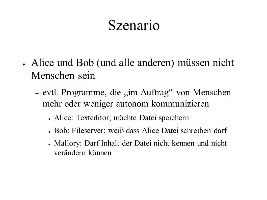 """Szenario ● Alice und Bob (und alle anderen) müssen nicht Menschen sein – evtl. Programme, die """"im Auftrag"""" von Menschen mehr oder weniger autonom komm"""