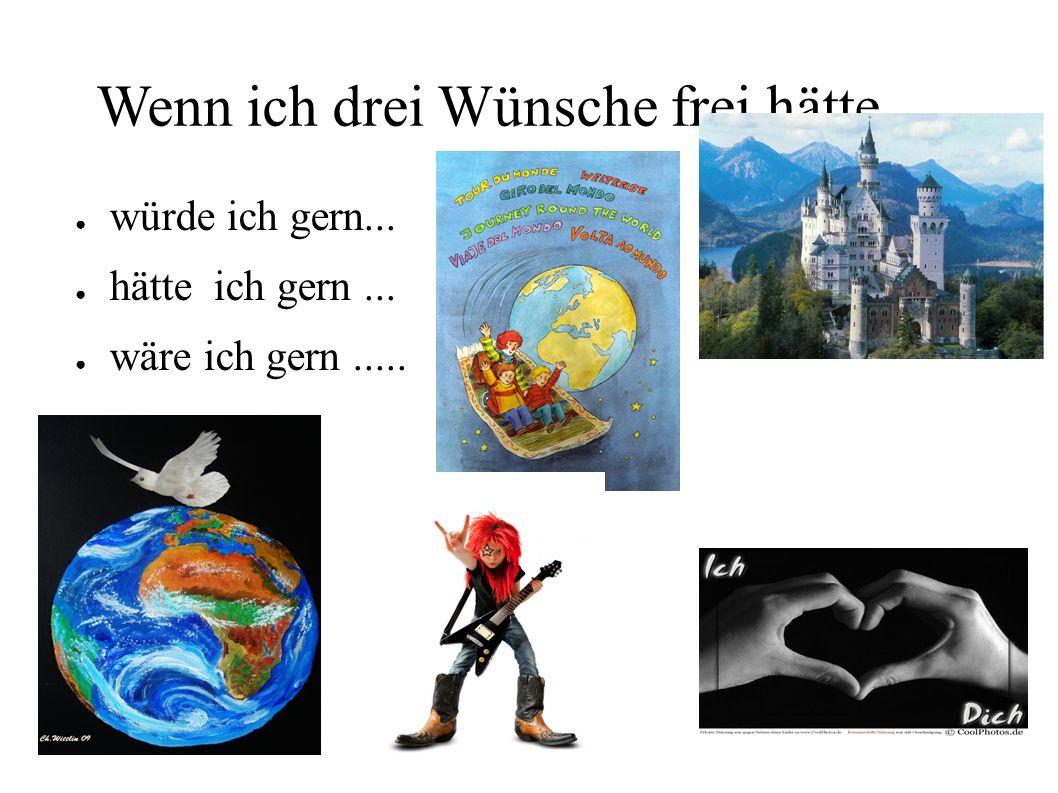 Wenn ich drei Wünsche frei hätte,...würde ich (als erster Wunsch) Frieden in der Welt schaffen .