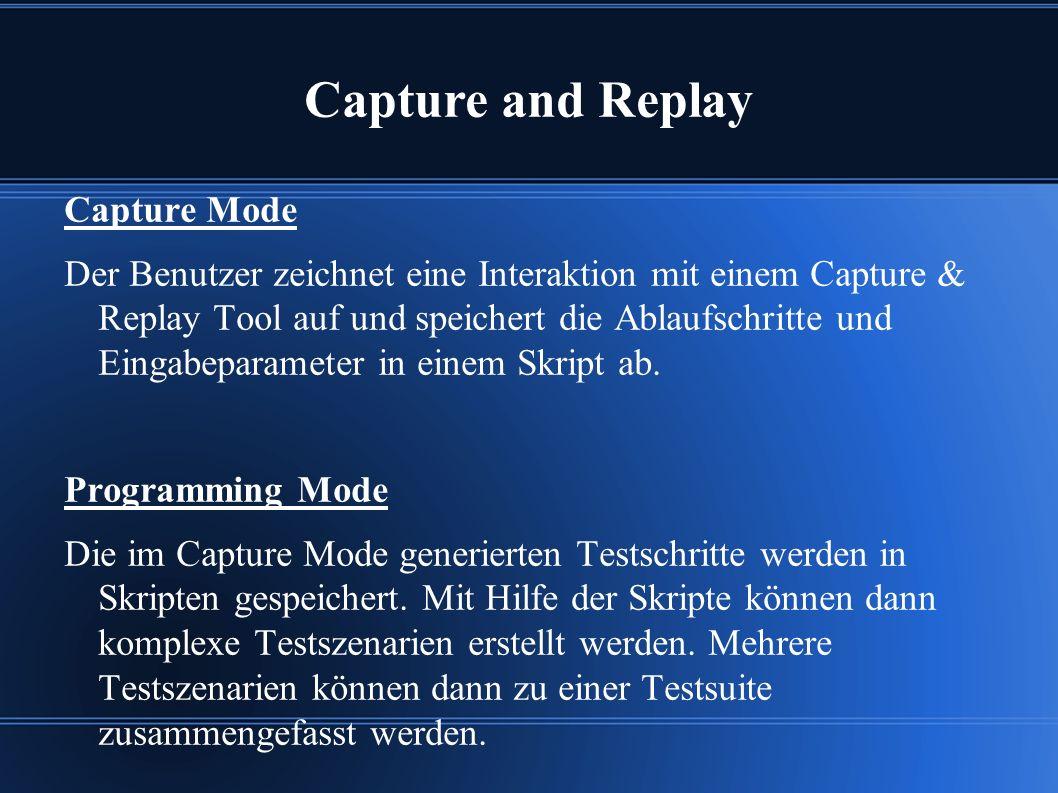 Capture Mode Der Benutzer zeichnet eine Interaktion mit einem Capture & Replay Tool auf und speichert die Ablaufschritte und Eingabeparameter in einem Skript ab.
