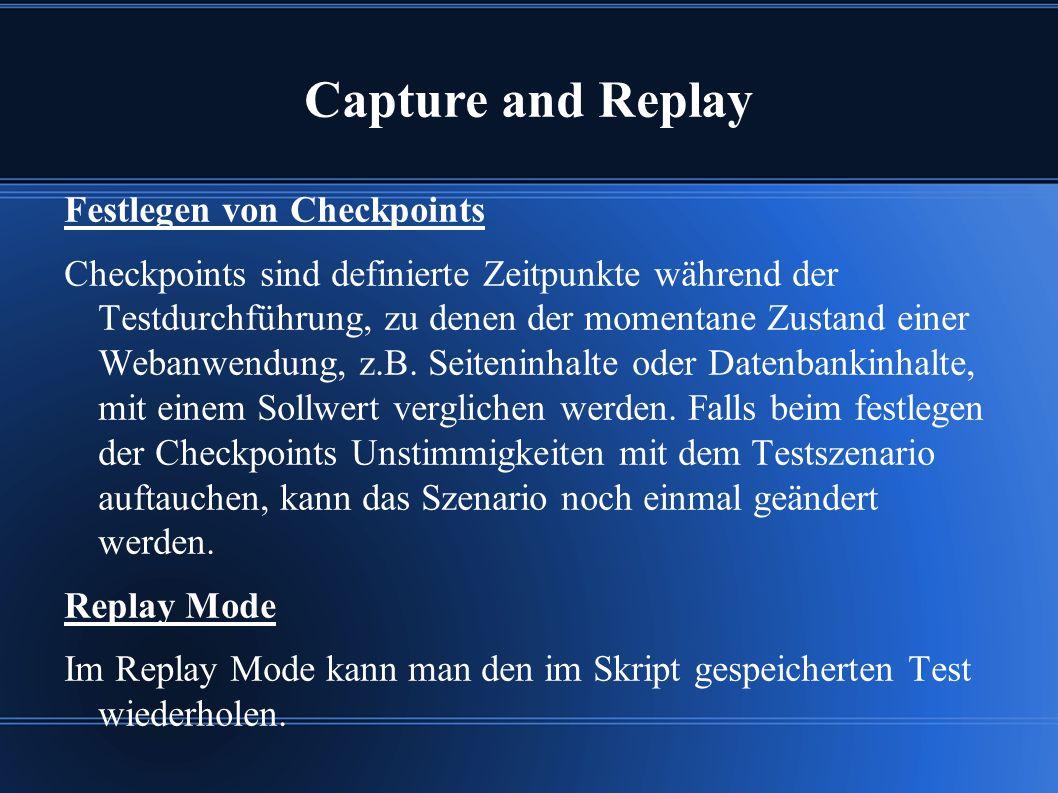 Capture and Replay Festlegen von Checkpoints Checkpoints sind definierte Zeitpunkte während der Testdurchführung, zu denen der momentane Zustand einer Webanwendung, z.B.