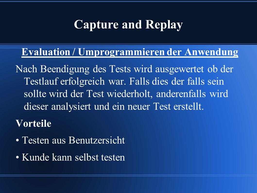 Capture and Replay Evaluation / Umprogrammieren der Anwendung Nach Beendigung des Tests wird ausgewertet ob der Testlauf erfolgreich war.