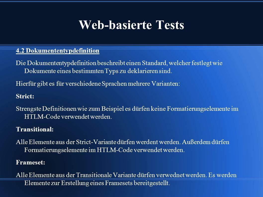 Web-basierte Tests 4.2 Dokumententypdefinition Die Dokumententypdefinition beschreibt einen Standard, welcher festlegt wie Dokumente eines bestimmten Typs zu deklarieren sind.