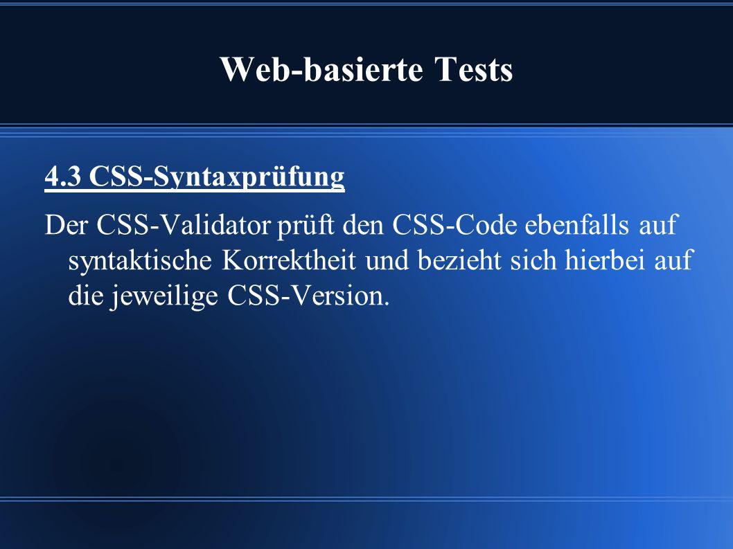 Web-basierte Tests 4.3 CSS-Syntaxprüfung Der CSS-Validator prüft den CSS-Code ebenfalls auf syntaktische Korrektheit und bezieht sich hierbei auf die jeweilige CSS-Version.